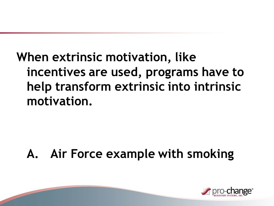 When extrinsic motivation, like incentives are used, programs have to help transform extrinsic into intrinsic motivation.