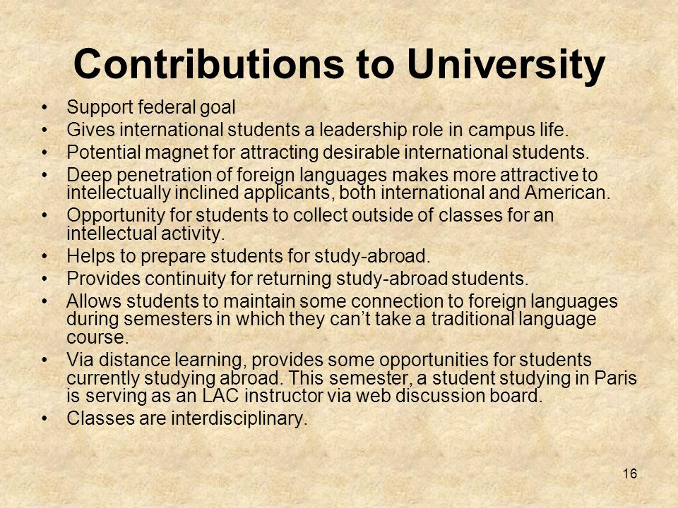 16 Contributions to University Support federal goal Gives international students a leadership role in campus life.