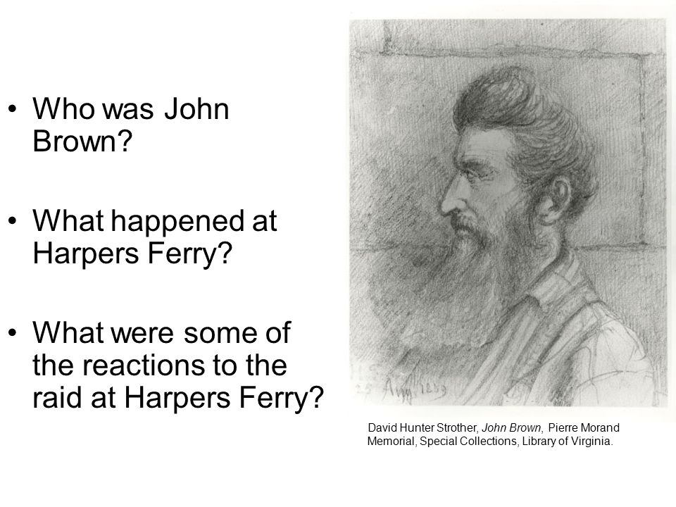 Who was John Brown.What happened at Harpers Ferry.