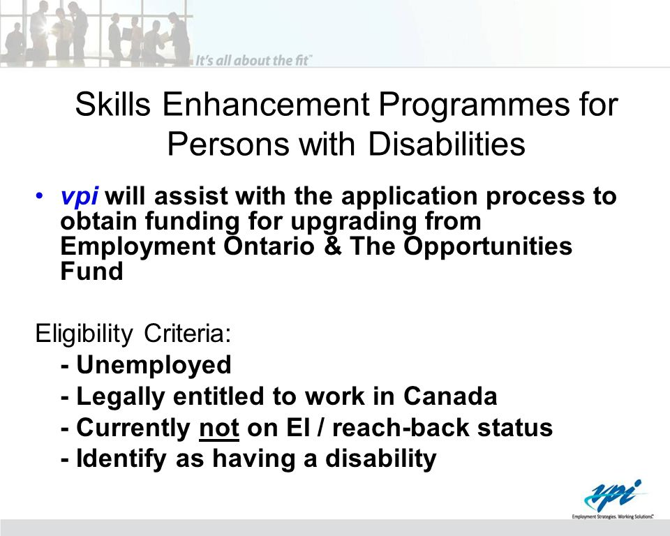 Skills Enhancement Programmes for Persons with Disabilities vpi will assist with the application process to obtain funding for upgrading from Employme