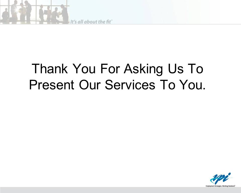 Thank You For Asking Us To Present Our Services To You.