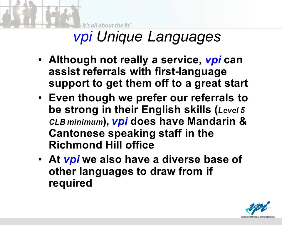 Although not really a service, vpi can assist referrals with first-language support to get them off to a great start Even though we prefer our referra