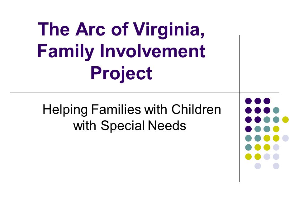 The Arc of Virginia, Family Involvement Project Helping Families with Children with Special Needs