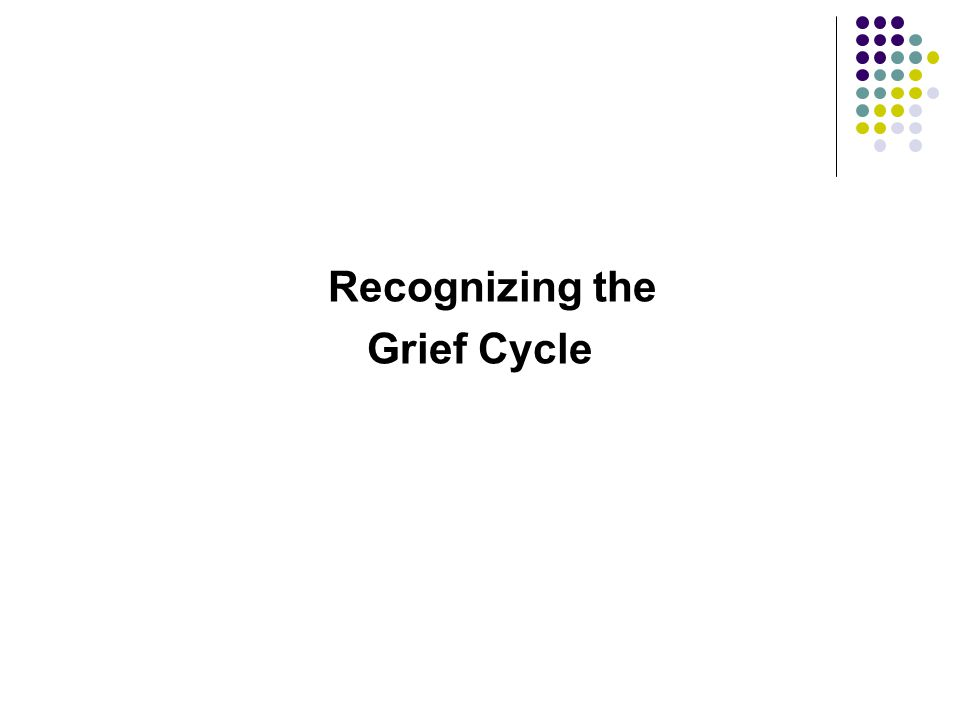 Recognizing the Grief Cycle