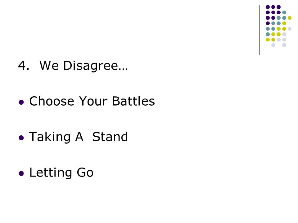 4. We Disagree… Choose Your Battles Taking A Stand Letting Go