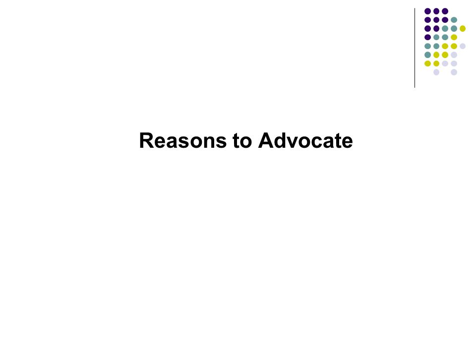 Reasons to Advocate