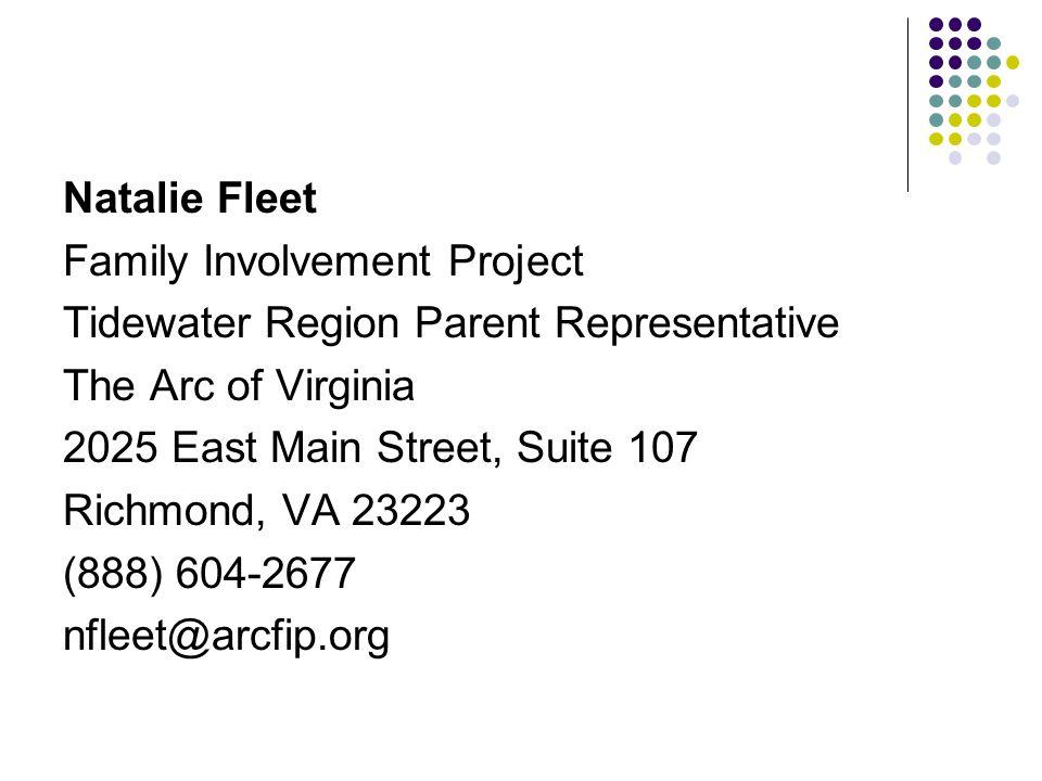 Natalie Fleet Family Involvement Project Tidewater Region Parent Representative The Arc of Virginia 2025 East Main Street, Suite 107 Richmond, VA 23223 (888) 604-2677 nfleet@arcfip.org