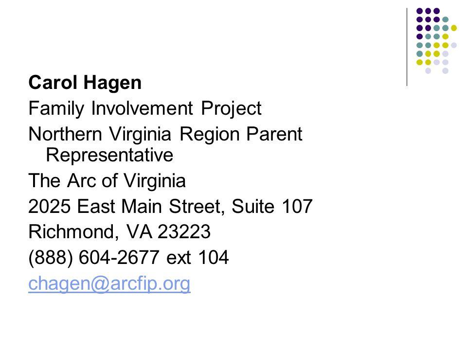 Carol Hagen Family Involvement Project Northern Virginia Region Parent Representative The Arc of Virginia 2025 East Main Street, Suite 107 Richmond, VA 23223 (888) 604-2677 ext 104 chagen@arcfip.org