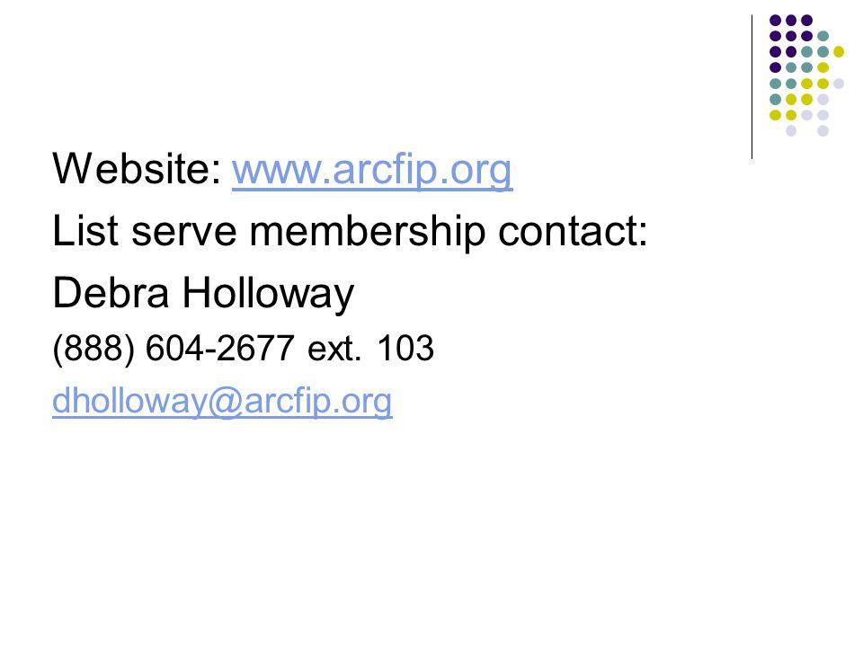 Website: www.arcfip.orgwww.arcfip.org List serve membership contact: Debra Holloway (888) 604-2677 ext.