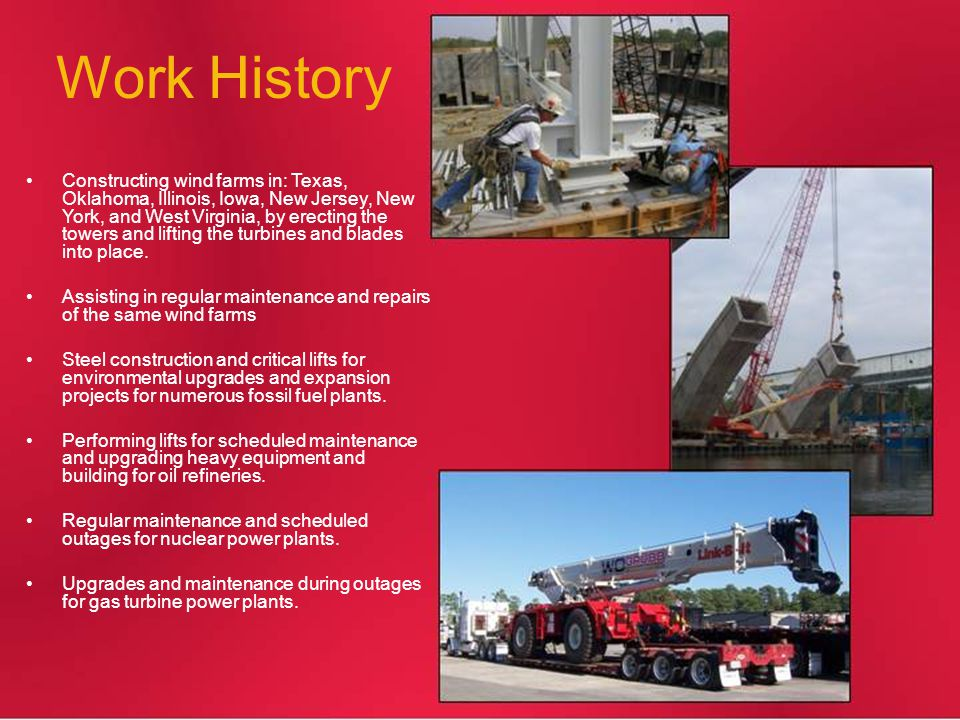 Work History Constructing wind farms in: Texas, Oklahoma, Illinois, Iowa, New Jersey, New York, and West Virginia, by erecting the towers and lifting