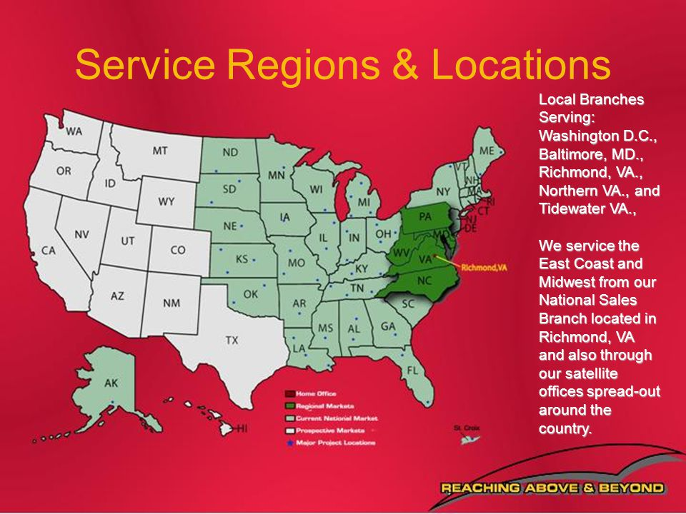 Service Regions & Locations Local Branches Serving: Washington D.C., Baltimore, MD., Richmond, VA., Northern VA., and Tidewater VA., We service the Ea