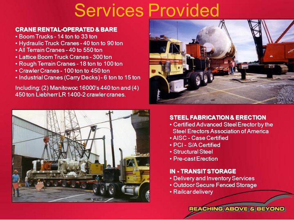 Services Provided CRANE RENTAL-OPERATED & BARE Boom Trucks - 14 ton to 33 ton Hydraulic Truck Cranes - 40 ton to 90 ton All Terrain Cranes - 40 to 550