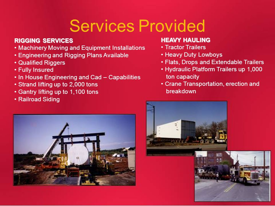 Services Provided RIGGING SERVICES Machinery Moving and Equipment Installations Engineering and Rigging Plans Available Qualified Riggers Fully Insure