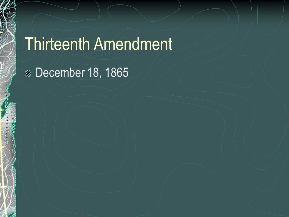 Thirteenth Amendment December 18, 1865