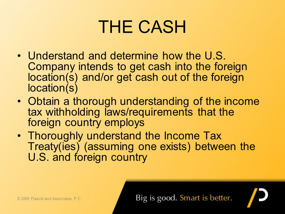 THE CASH Understand and determine how the U.S. Company intends to get cash into the foreign location(s) and/or get cash out of the foreign location(s)