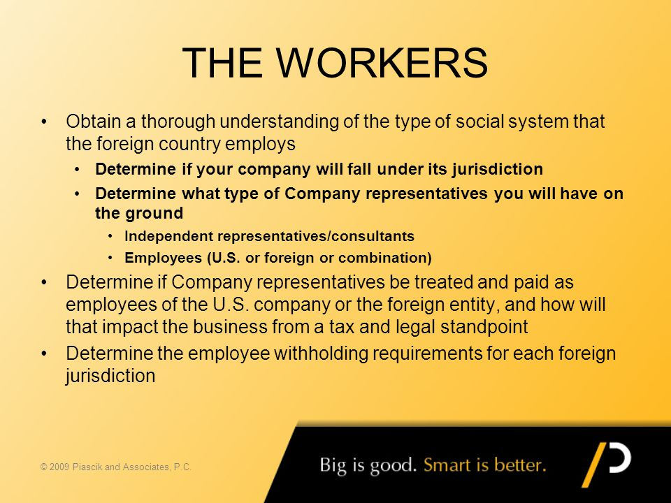 THE WORKERS Obtain a thorough understanding of the type of social system that the foreign country employs Determine if your company will fall under it