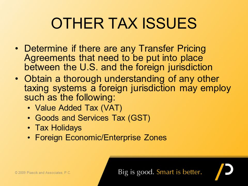 OTHER TAX ISSUES Determine if there are any Transfer Pricing Agreements that need to be put into place between the U.S. and the foreign jurisdiction O