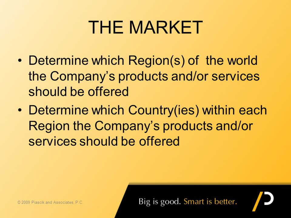THE MARKET Determine which Region(s) of the world the Company's products and/or services should be offered Determine which Country(ies) within each Re