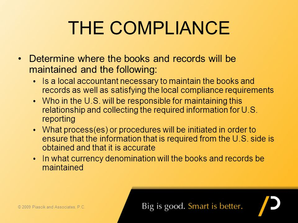 THE COMPLIANCE Determine where the books and records will be maintained and the following: Is a local accountant necessary to maintain the books and r