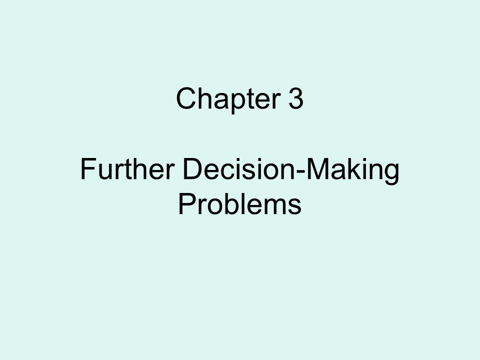 Chapter 3 Further Decision-Making Problems