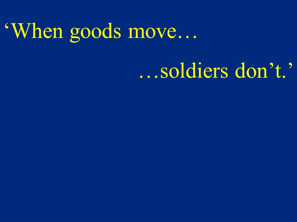 'When goods move… …soldiers don't.'