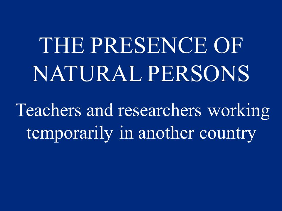 THE PRESENCE OF NATURAL PERSONS Teachers and researchers working temporarily in another country