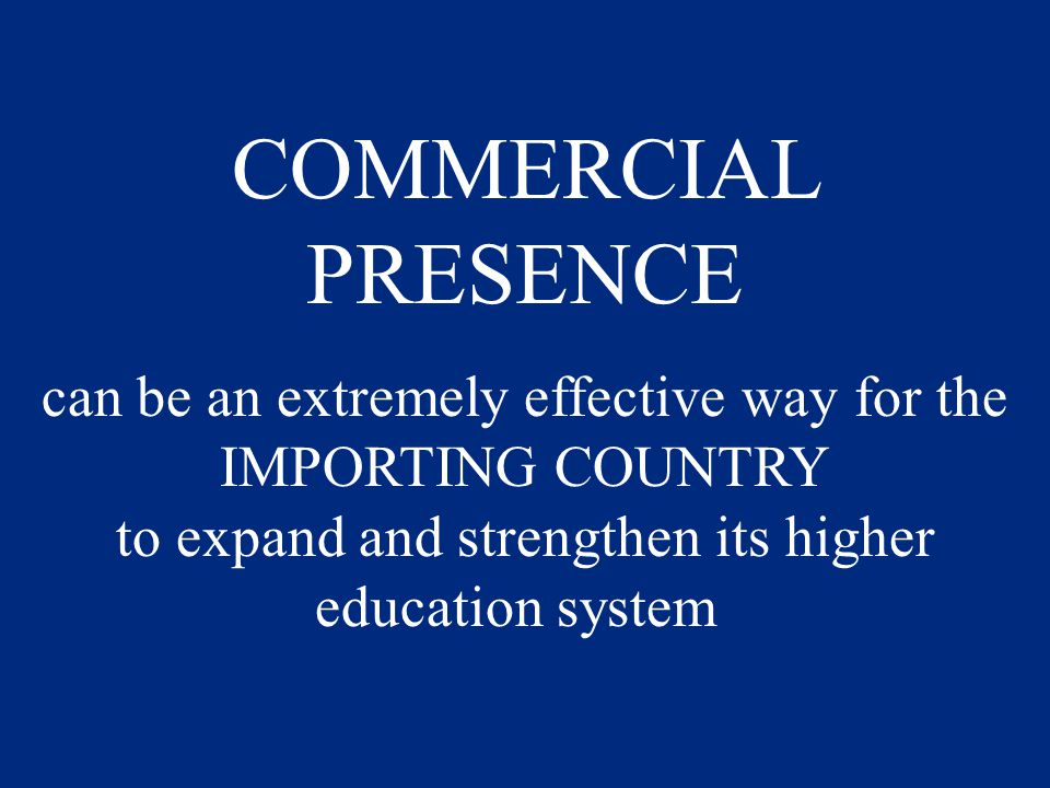 COMMERCIAL PRESENCE can be an extremely effective way for the IMPORTING COUNTRY to expand and strengthen its higher education system