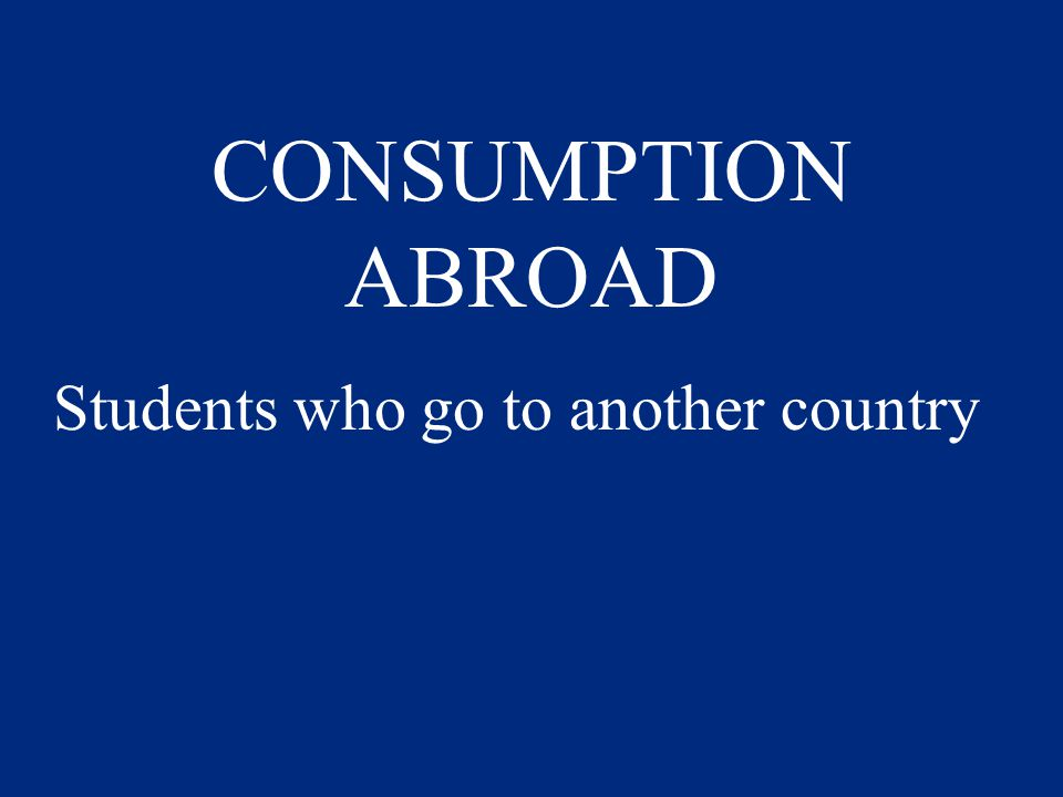 CONSUMPTION ABROAD Students who go to another country