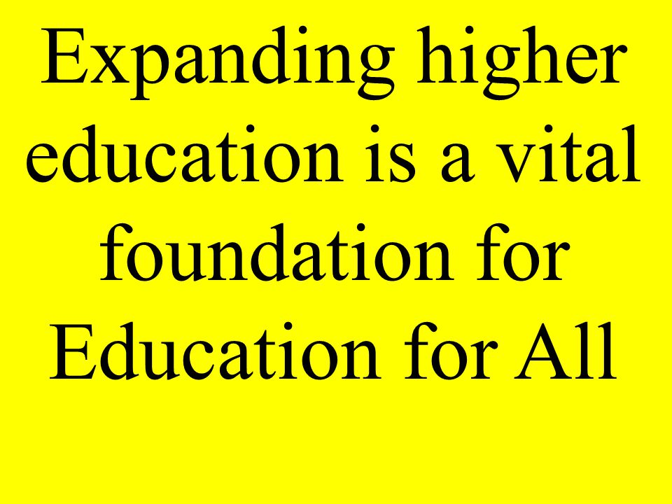 Expanding higher education is a vital foundation for Education for All