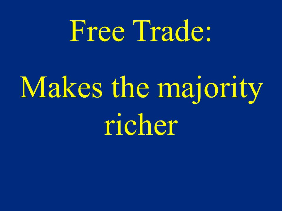 Free Trade: Makes the majority richer
