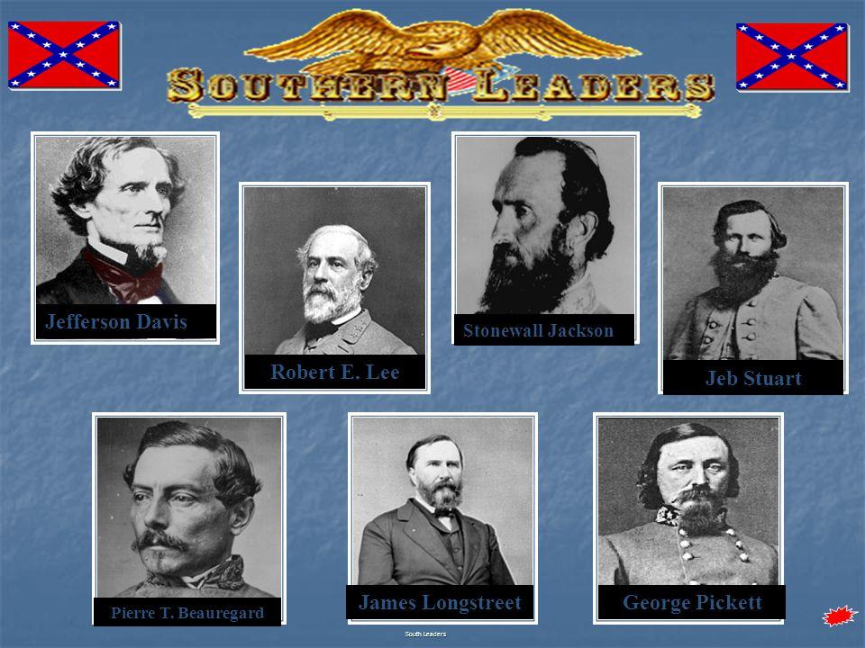 South Leaders Jefferson Davis Robert E. Lee Stonewall Jackson Jeb Stuart Pierre T.