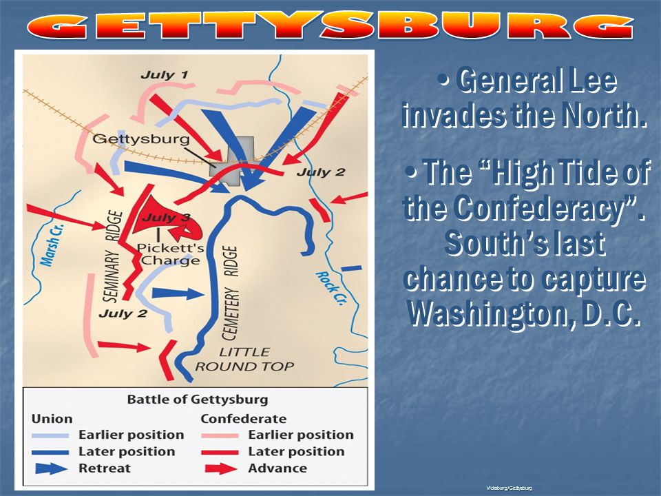 "Vicksburg/Gettysburg General Lee invades the North. The ""High Tide of the Confederacy"". South's last chance to capture Washington, D.C. General Lee in"