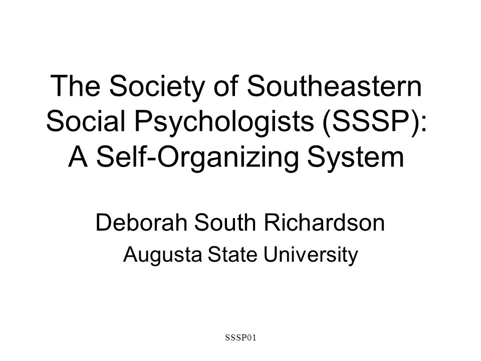 SSSP01 The Society of Southeastern Social Psychologists (SSSP): A Self-Organizing System Deborah South Richardson Augusta State University