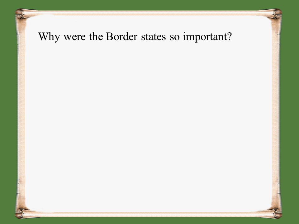 Why were the Border states so important?