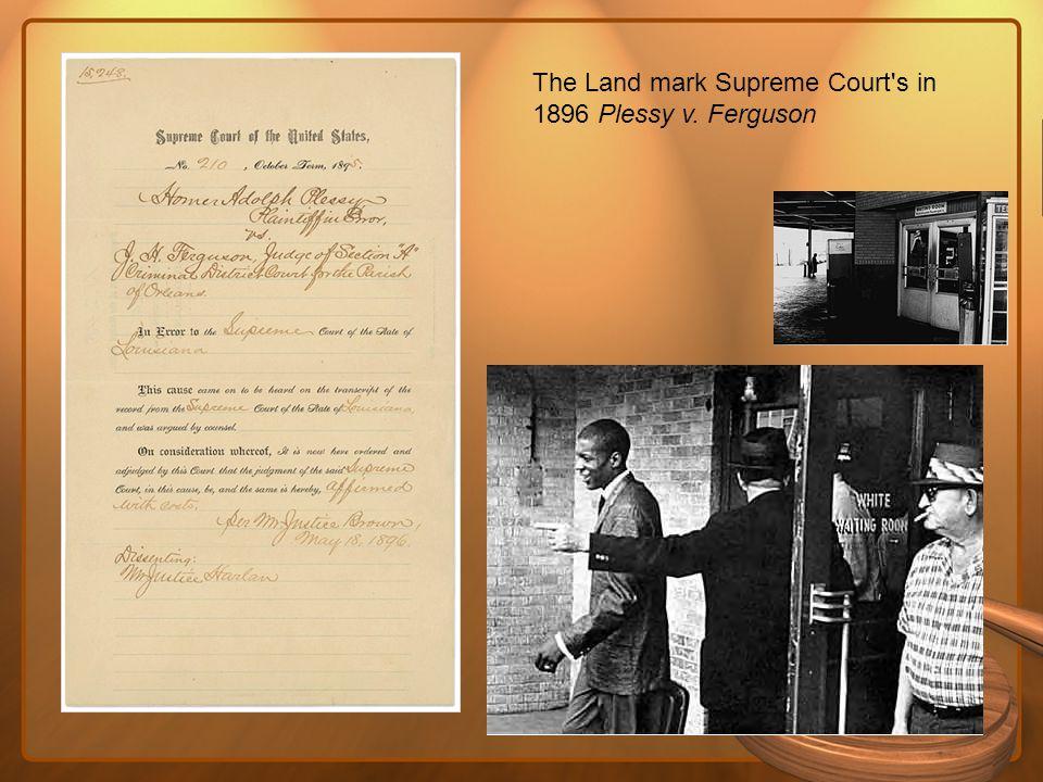 The Land mark Supreme Court's in 1896 Plessy v. Ferguson