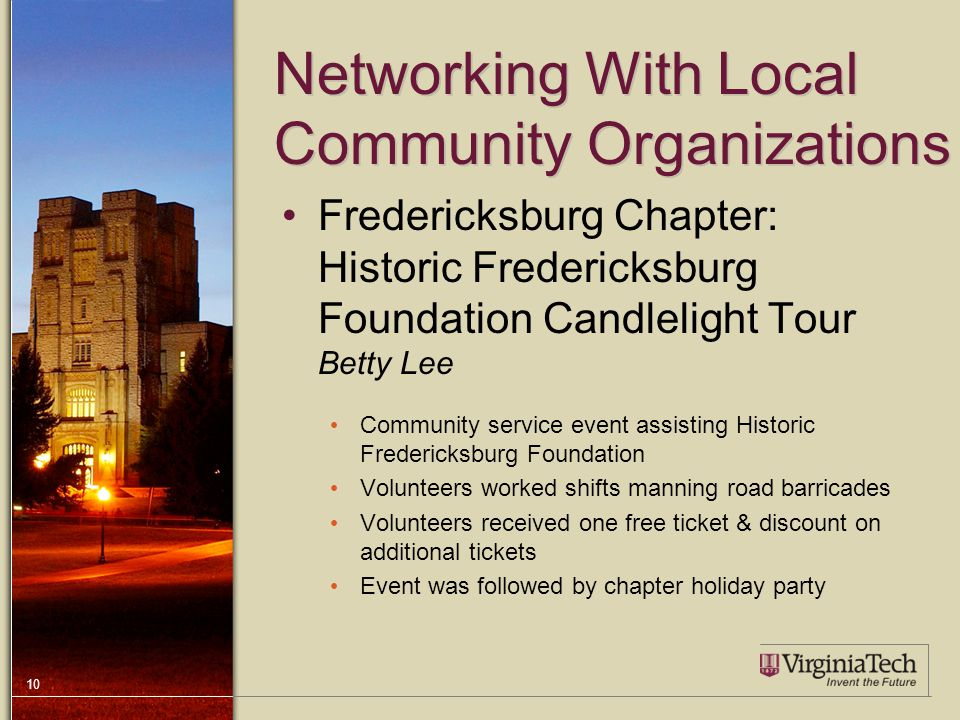 10 Networking With Local Community Organizations Fredericksburg Chapter: Historic Fredericksburg Foundation Candlelight Tour Betty Lee Community service event assisting Historic Fredericksburg Foundation Volunteers worked shifts manning road barricades Volunteers received one free ticket & discount on additional tickets Event was followed by chapter holiday party