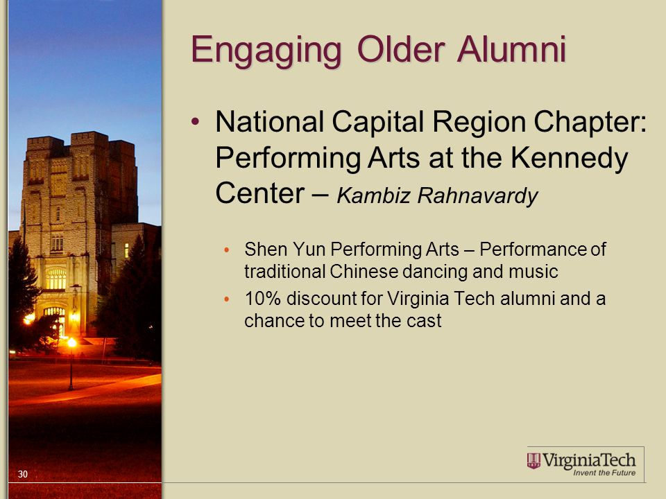 30 Engaging Older Alumni National Capital Region Chapter: Performing Arts at the Kennedy Center – Kambiz Rahnavardy Shen Yun Performing Arts – Performance of traditional Chinese dancing and music 10% discount for Virginia Tech alumni and a chance to meet the cast