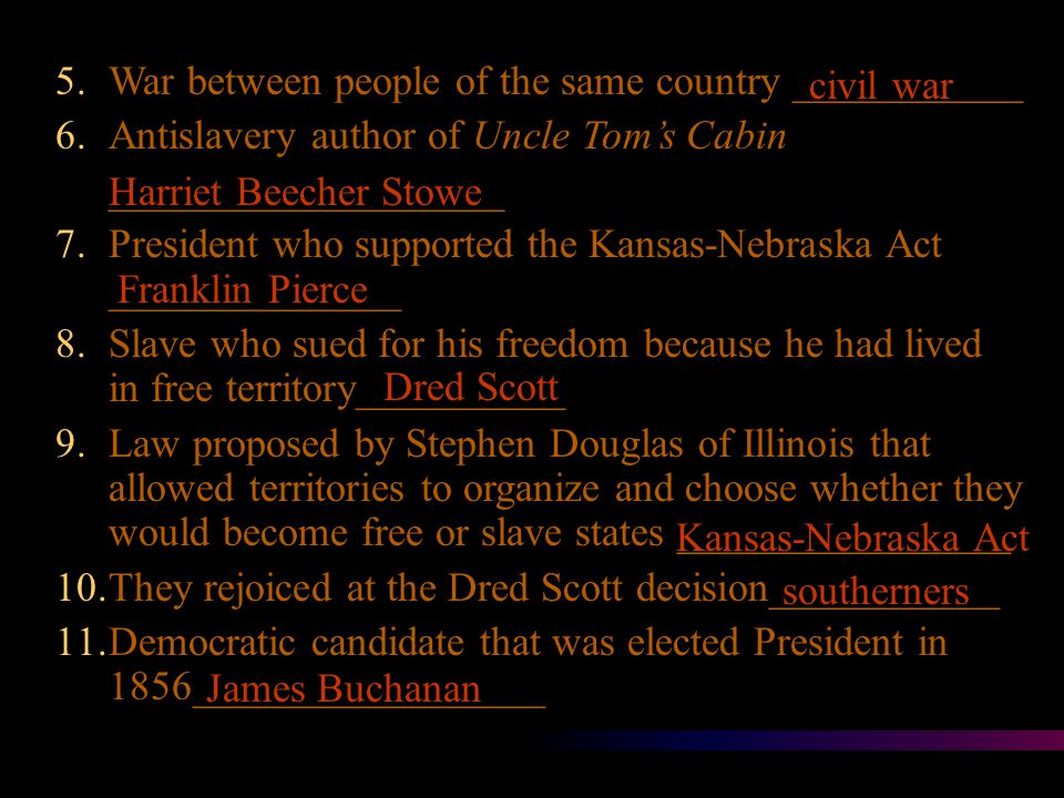 Study Guide – Civil War Unit 1.Plan proposed by Henry Clay to keep the number of slave and free states equal ___________________ 2.Proposed law to ban slavery in lands won from Mexico ______________ 3.Loyalty to a state or section rather than to the country as a whole ____________ 4.Policy that would allow the people of a territory to decide for themselves whether to allow slavery ________________ Directions: Write the term that best fits each description.