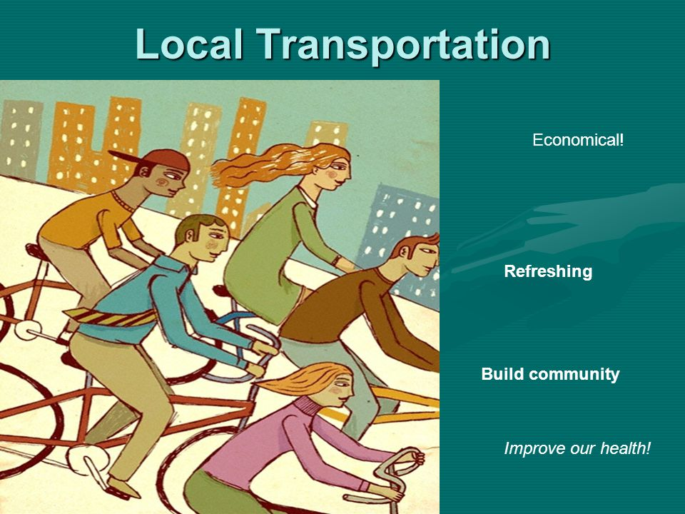 Local Transportation Refreshing Build community Improve our health! Economical!
