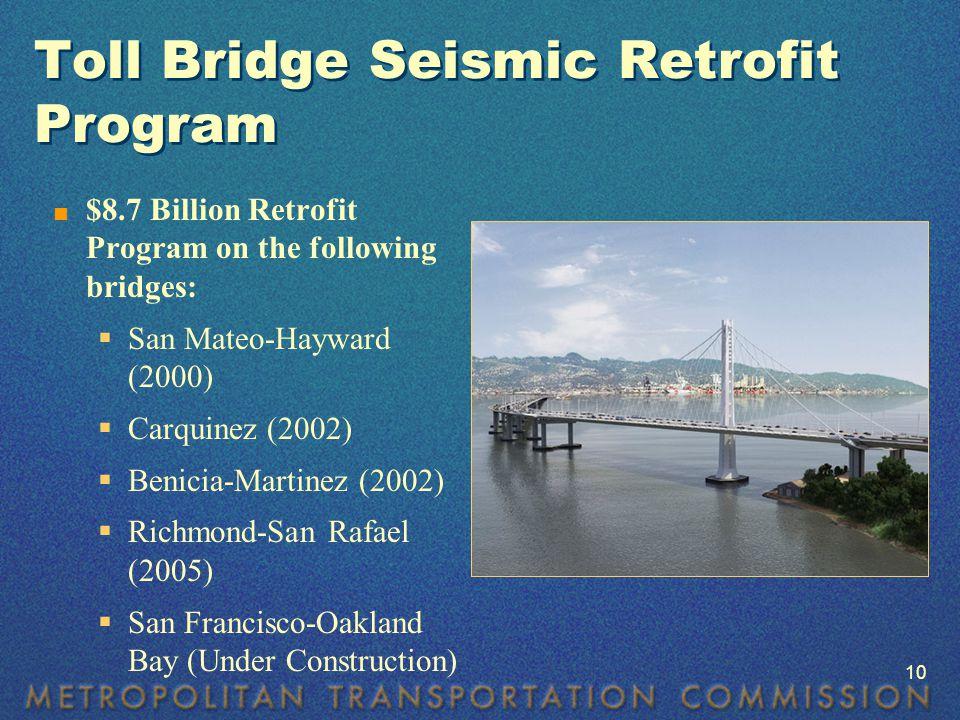 Toll Bridge Seismic Retrofit Program  $8.7 Billion Retrofit Program on the following bridges:  San Mateo-Hayward (2000)  Carquinez (2002)  Benicia-Martinez (2002)  Richmond-San Rafael (2005)  San Francisco-Oakland Bay (Under Construction) 10