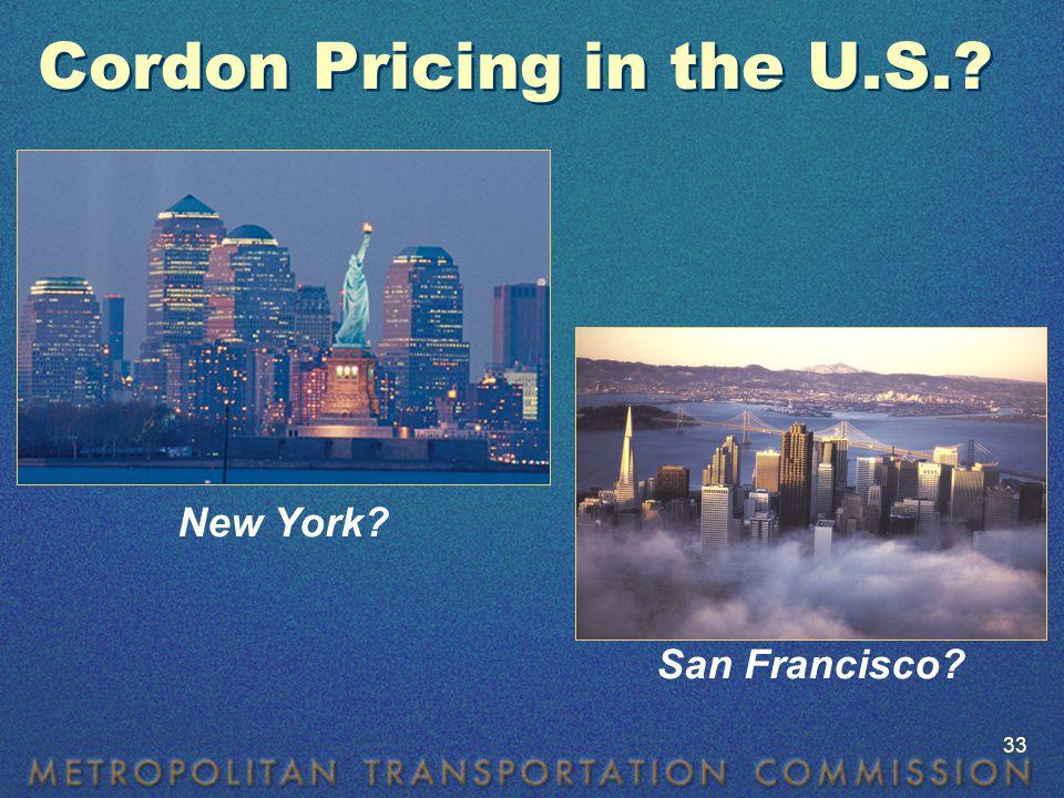 Cordon Pricing in the U.S. San Francisco New York 33