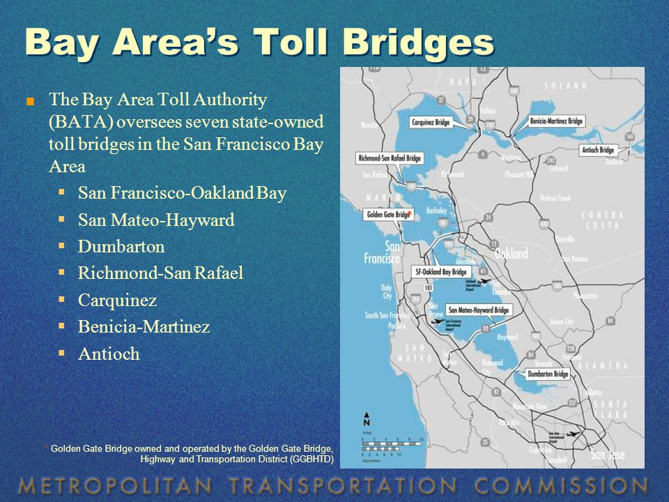 Bay Area's Toll Bridges San Francisco-Oakland Bay1936269,000 Richmond-San Rafael195671,000 Carquinez1958/2003129,000 Benicia-Martinez Bridge1962/2007103,000 San Mateo-Hayward196792,000 Antioch197815,000 Dumbarton198461,000 740,000 Total Average Daily Crossings Toll Bridge Average Daily CrossingsYear Opened 7