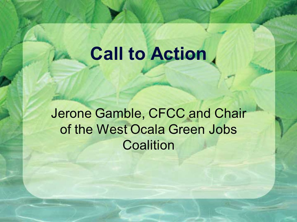 Call to Action Jerone Gamble, CFCC and Chair of the West Ocala Green Jobs Coalition