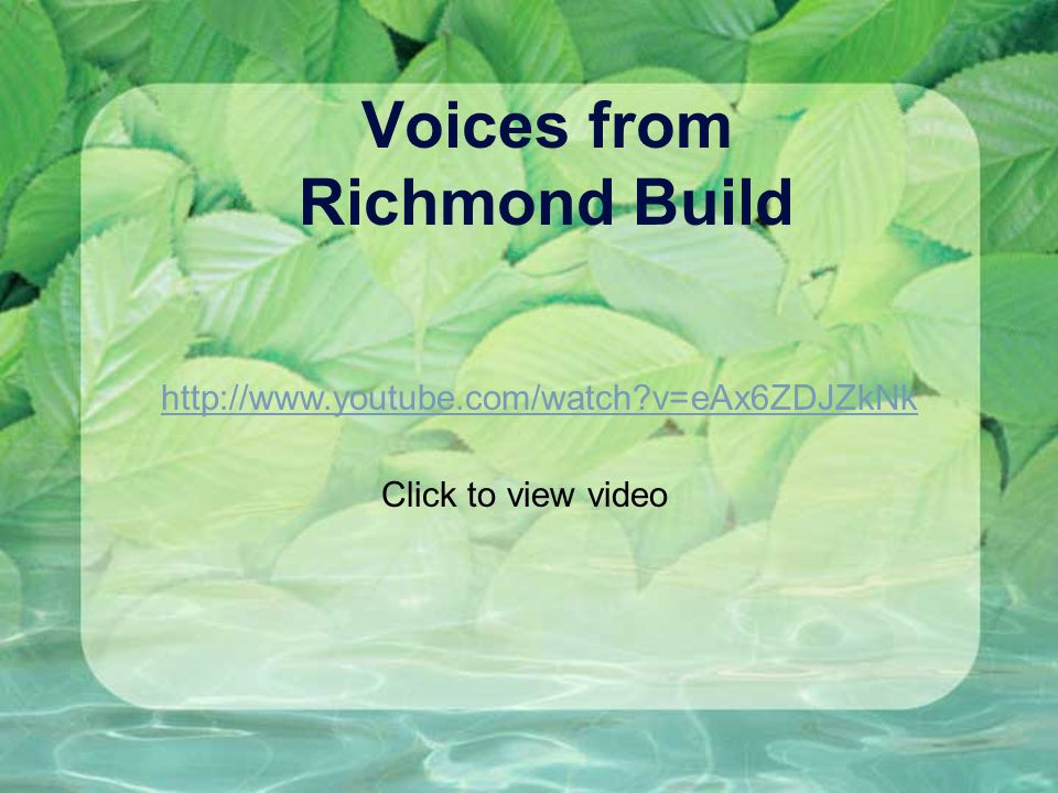 Voices from Richmond Build http://www.youtube.com/watch?v=eAx6ZDJZkNk Click to view video