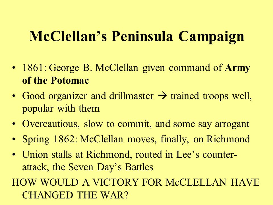 Map: McClellan s Campaign McClellan s Campaign The water route chosen by McClellan to threaten Richmond during the peninsular campaign.