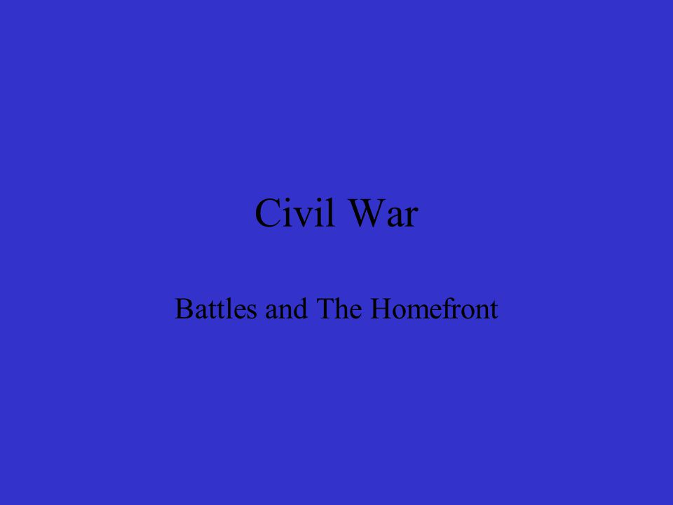 Civil War Battles and The Homefront