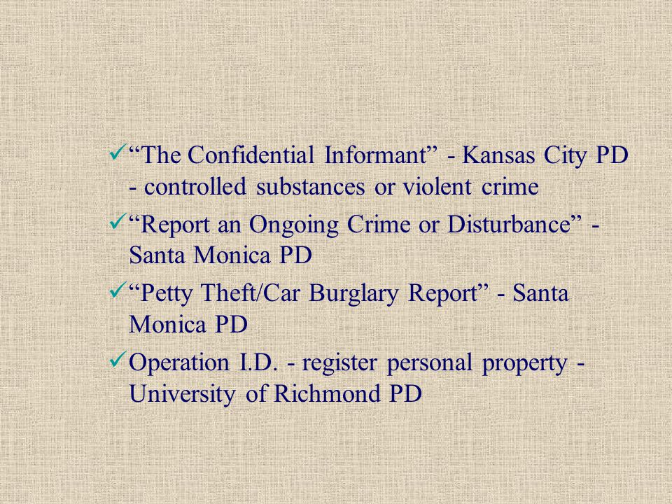 The Confidential Informant - Kansas City PD - controlled substances or violent crime Report an Ongoing Crime or Disturbance - Santa Monica PD Petty Theft/Car Burglary Report - Santa Monica PD Operation I.D.