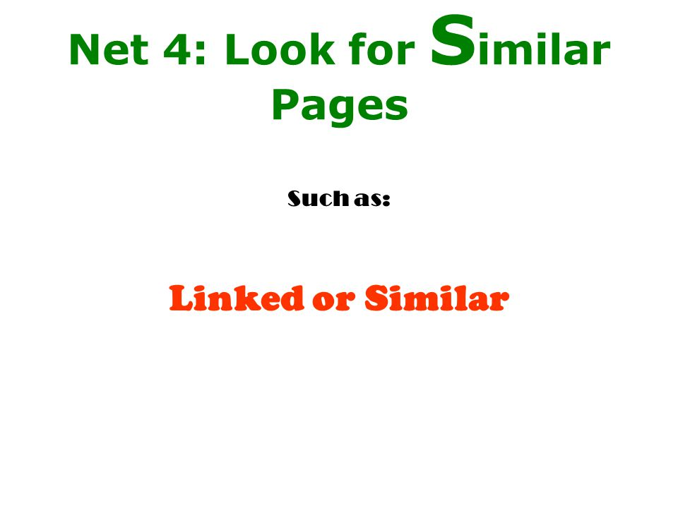 Net 4: Look for S imilar Pages Such as: Linked or Similar