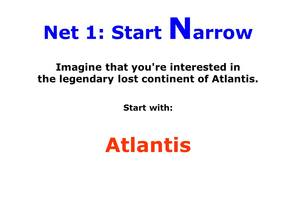 Net 1: Start N arrow Imagine that you're interested in the legendary lost continent of Atlantis. Start with: Atlantis