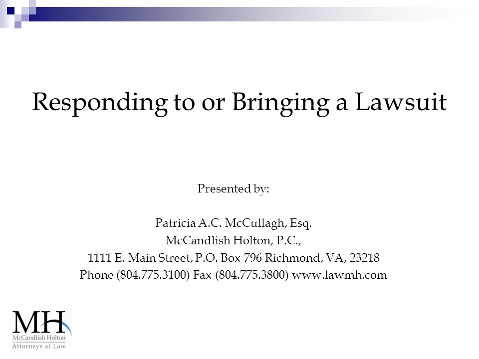Responding to or Bringing a Lawsuit Presented by: Patricia A.C.